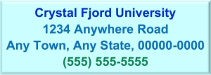 Crystal Fjord University, 1234 Anywhere Road, Any Town, Any State, 00000-0000. Telephone: 555-555-5555
